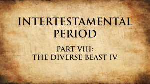22. The Diverse Beast IV   Intertestamental Period