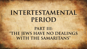 4. The Jews Have No Dealings with the Samaritans   Intertestamental Period