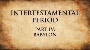 5. Babylon   Intertestamental Period