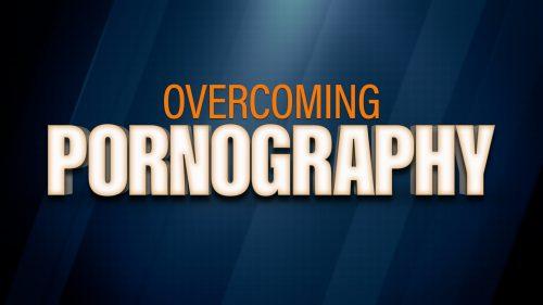 Overcoming Pornography