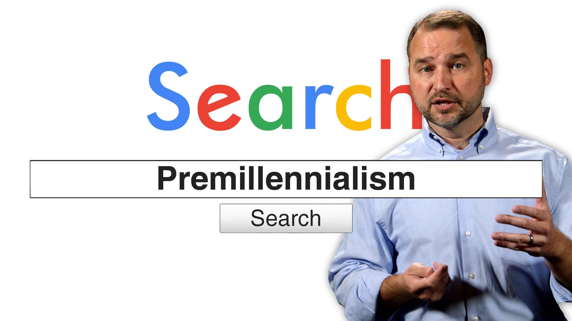 Search Premillennialism