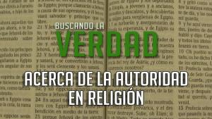 Acerca de la Autoridad en Religion   Buscando la Verdad