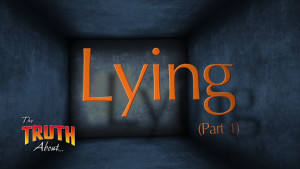 The Truth About Lying (Part 1)