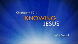 1. Knowing Jesus | Christianity 101