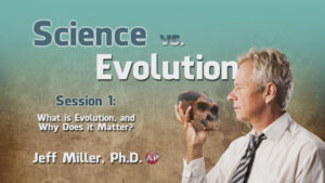 1. What Is Evolution and Why Does It Matter? | Science vs. Evolution