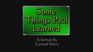 Some Things Paul Learned | Sermon by Garland Elkins