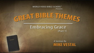 3. Embracing Grace (Part 1): A Biblical Overview of God's Grace | Great Bible Themes