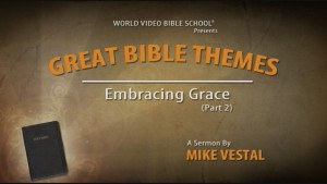 4. Embracing Grace (Part 2) | Great Bible Themes