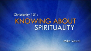 4. Knowing about Spirituality | Christianity 101