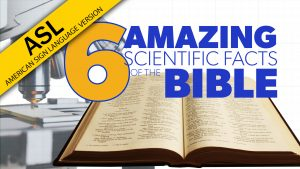 6 Amazing Scientific Facts of the Bible (in ASL) | Proof for God