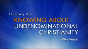 6. Knowing about Undenominational Christianity | Christianity 101