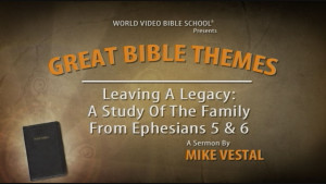 7. Leaving a Legacy: A Study of the Family from Ephesians 5 and 6 | Great Bible Themes