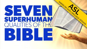 7 Superhuman Qualities of the Bible (in ASL) | Proof for God