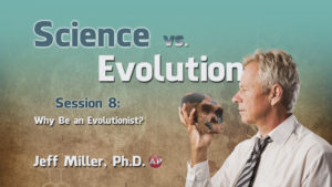 8. Why Be an Evolutionist? | Science vs. Evolution