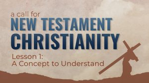 1. A Concept to Understand | A Call for New Testament Christianity