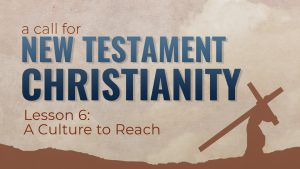 6. A Culture to Reach | A Call for New Testament Christianity