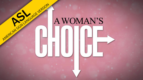 A Woman's Choice (in ASL)