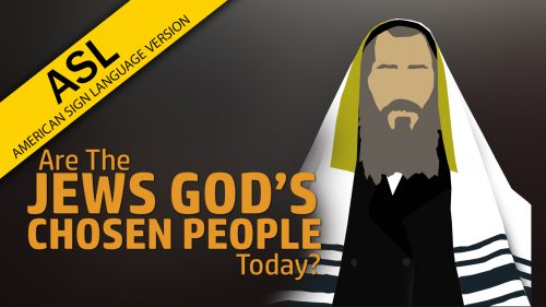 Are the Jews God's Chosen People Today? (ASL)