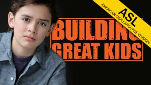 Building Great Kids (ASL)