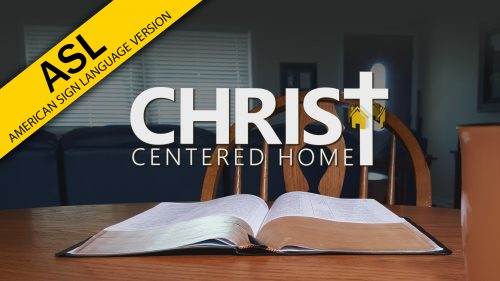 Christ-Centered Home (ASL)