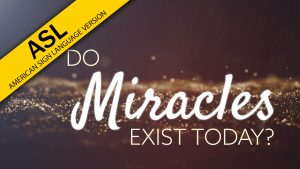 Do Miracles Exist Today? (ASL)