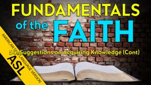 54. Suggestions on Acquiring Knowledge (Part 2) | ASL Fundamentals of the Faith