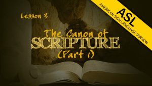 The Canon of Scripture (Part 1) (in ASL) | How We Got the Bible