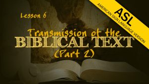 Transmission of the Biblical Text (Part 2) (in ASL) | How We Got the Bible