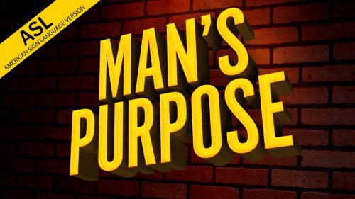 Man's Purpose (in ASL)