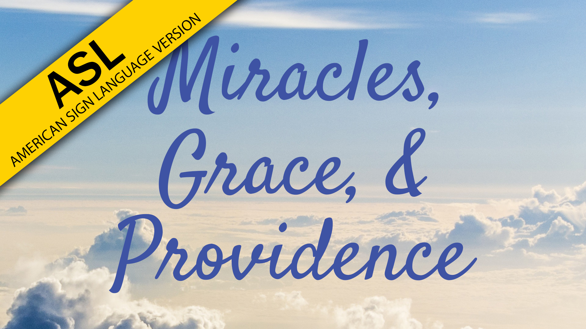 Miracles, Grace, and Providence (ASL)