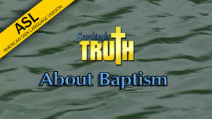 ASL Searching for Truth: About Baptism