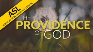 The Providence of God (ASL)