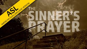 The Sinner's Prayer (ASL)