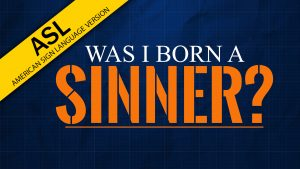 Was I Born a Sinner? (ASL)