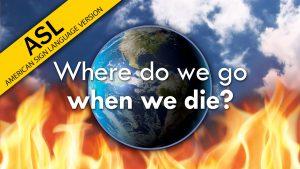 Where Do We Go When We Die? (ASL)