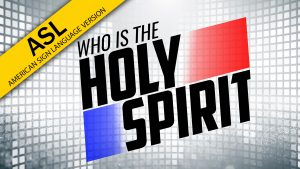Who Is the Holy Spirit? (ASL)