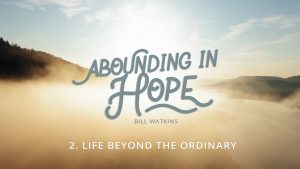 Lesson 2: Life Beyond the Ordinary | Abounding in Hope