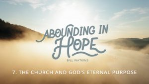 Lesson 7: The Church and God's Eternal Purpose | Abounding in Hope