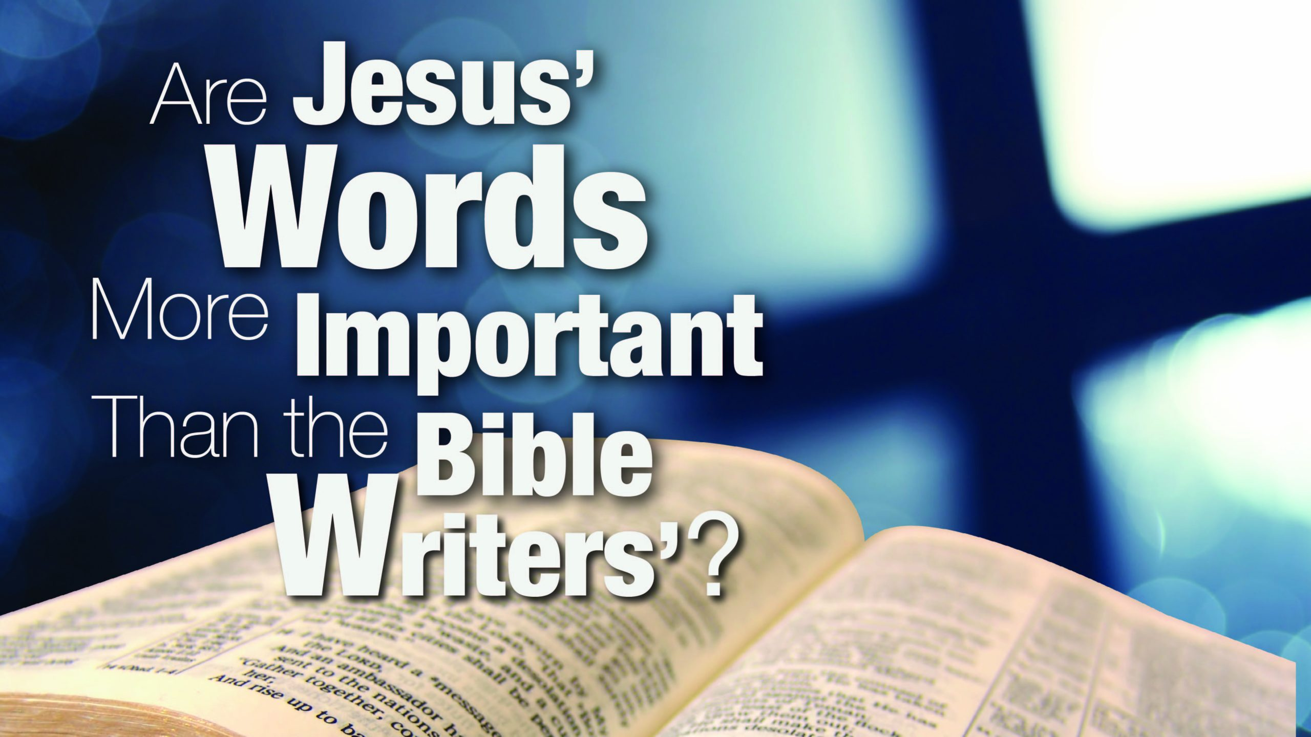 Are Jesus' Words More Important Than the Bible Writers'?