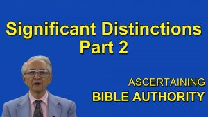 4. Significant Distinctions Part 2 | Ascertaining Bible Authority