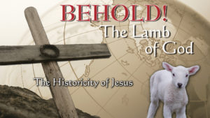 1. The Historicity of Jesus | Behold! The Lamb of God