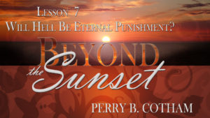 7. Will Hell Be Eternal Punishment? | Beyond the Sunset