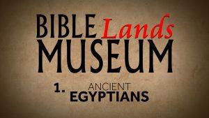 1. Ancient Egyptians   Bible Lands Museum
