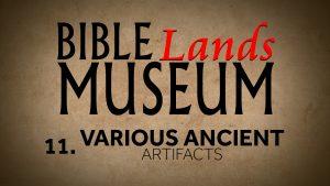11. Various Ancient Artifacts | Bible Lands Museum