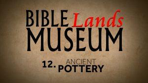 12. Ancient Pottery | Bible Lands Museum