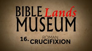 16. Roman Crucifixion | Bible Lands Museum