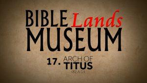 17. Arch of Titus | Bible Lands Museum
