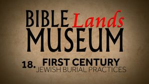 18. First Century Jewish Burial Practices | Bible Lands Museum