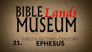 21. First and Second-Century Ephesus | Bible Lands Museum