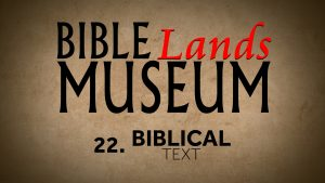 22. Biblical Text | Bible Lands Museum